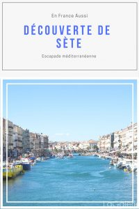Visite de Sète, escapade en méditerranée